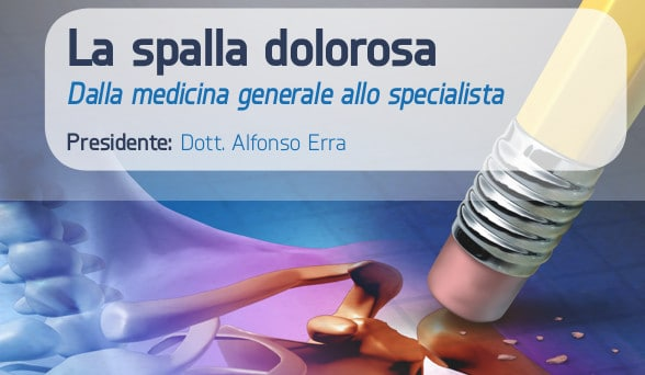LA SPALLA DOLOROSA: DALLA MEDICINA GENERALE ALLO SPECIALISTA