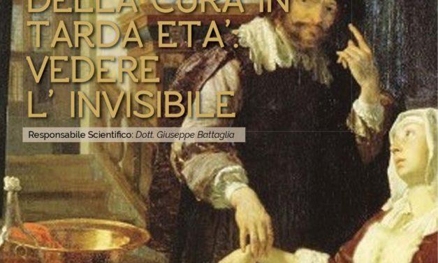 """""""LA COMPLESSITA' DELLA CURA IN TARDA ETA': VEDERE L' INVISIBILE"""""""